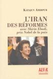 Katajun Amirpur - L'Iran des réformes - Avec Shirin Ebadi, prix Nobel de la paix.
