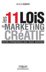 Katalin Berenyi - Les 11 lois du marketing créatif.