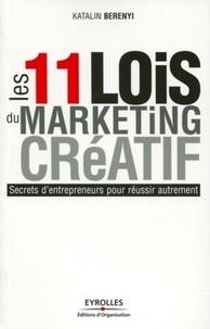 Katalin Berenyi - Les 11 lois du marketing créatif.