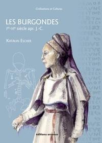 Katalin Escher - Les Burgondes - Ier-VIe siècle apr. J.-C..