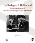Katalin Por - De Budapest à Hollywood - Le théâtre hongrois et le cinéma hollywoodien 1930-1943.