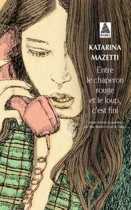 Katarina Mazetti - Entre le chaperon rouge et le loup, c'est fini.