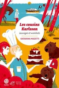 Katarina Mazetti - Les cousins Karlsson Tome 2 : Sauvages et Wombats.