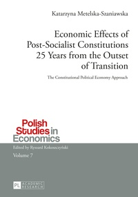 Katarzyna Metelska-szaniawska - Economic Effects of Post-Socialist Constitutions 25 Years from the Outset of Transition - The Constitutional Political Economy Approach.