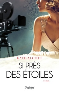 Kate Alcott - Si près des étoiles.
