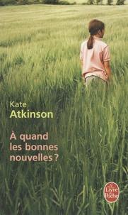 Kate Atkinson - A quand les bonnes nouvelles ?.