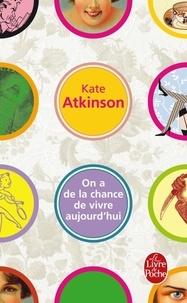 Kate Atkinson - On a de la chance de vivre aujourd'hui.