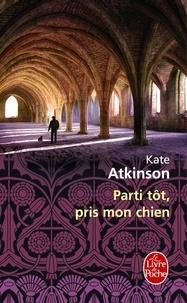 Kate Atkinson - Parti tôt, pris mon chien.