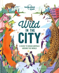 Kate Baker et Gianluca Foli - Wild in the City - A guide to urban animals around the world.