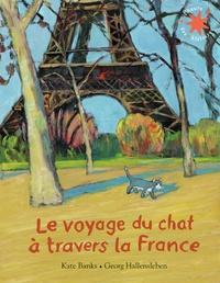 Kate Banks et Georg Hallensleben - Le voyage du chat à travers la France.