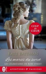 Kate Bateman - Les célibataires de Bow Street Tome 1 : Les mariés du secret.