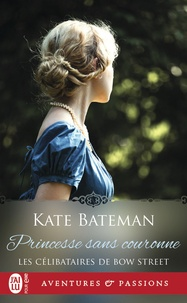 Kate Bateman - Les célibataires de Bow Street Tome 3 : Princesse sans couronne.