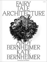 Kate Bernheimer et Andrew Bernheimer - Fairy tale architecture.