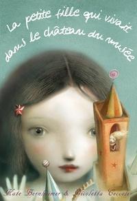 Kate Bernheimer et Nicoletta Ceccoli - La petite fille qui vivait dans le château du musée.