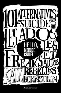 Hello, monde cruel - 101 alternatives au suicide pour les ados, les freaks et autres rebelles.pdf