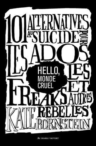 Hello Monde Cruel 101 Alternatives Au Suicide Pour Les Ados Les Freaks Et Autres Rebelles Grand Format