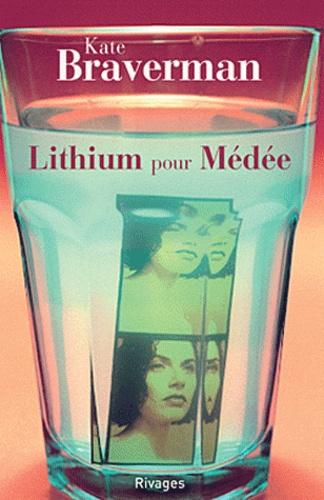 Kate Braverman - Lithium pour Médée.