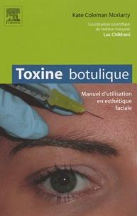Kate Coleman Moriarty - Toxine botulique - Manuel d'utilisation en esthétique faciale.