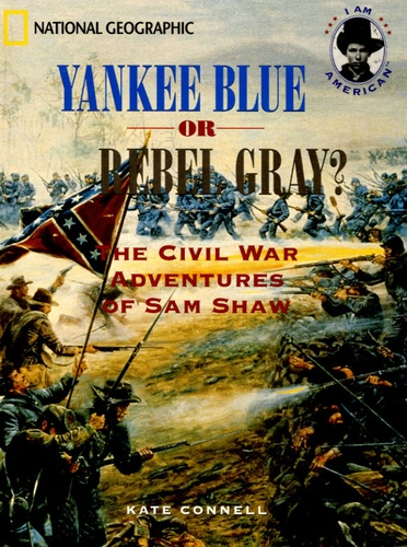 Kate Connell - Yankee Blue or Rebel Gray ? - The Civil War Adventures of Sam Shaw.