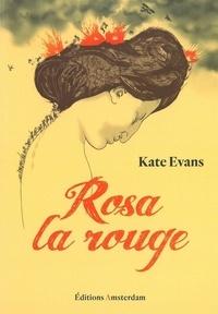 Kate Evans - Rosa la rouge.