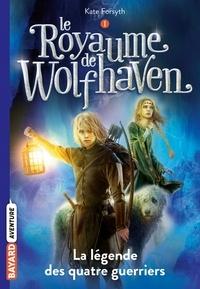 Kate Forsyth - Le Royaume de Wolfhaven, Tome 01 - La légende des quatre guerriers.