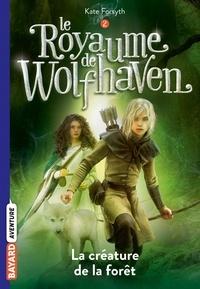 Kate Forsyth - Le Royaume de Wolfhaven, Tome 02 - La créature de la forêt.