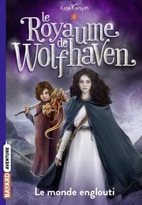 Kate Forsyth - Le Royaume de Wolfhaven, Tome 04 - Le monde englouti.
