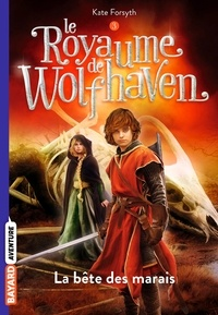 Kate Forsyth - Le royaume de Wolfhaven Tome 3 : La bête des marais.
