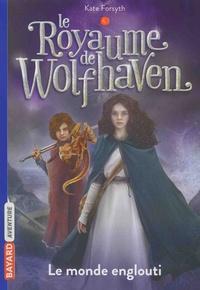 Kate Forsyth - Le royaume de Wolfhaven Tome 4 : Le monde englouti.