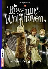 Kate Forsyth - Le royaume de Wolfhaven Tome 5 : Le réveil des guerriers.
