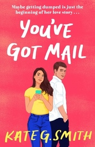 Kate G. Smith - You've Got Mail - A funny and relatable debut romcom.