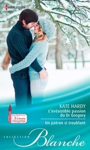 Kate Hardy - L'irrésistible passion du Dr Gregory - Un patron si troublant - Série Passions au Victoria Hospital.