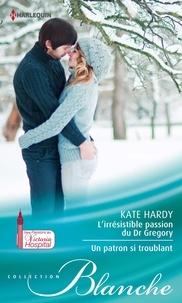 Kate Hardy - L'irrésistible passion du Dr Gregory - Un patron si troublant.