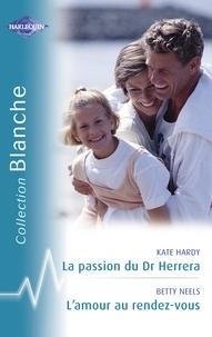 Kate Hardy et Betty Neels - La passion du Dr Herrera - L'amour au rendez-vous (Harlequin Blanche).