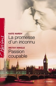 Kate Hardy et Metsy Hingle - La promesse d'un inconnu - Passion coupable (Harlequin Passions).