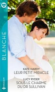 Kate Hardy et Lucy Ryder - Leur petit miracle ; Sous le charme du Dr Sullivan.