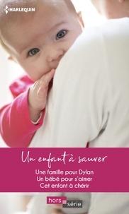 Téléchargement gratuit d'ebook pdf Un enfant à sauver  - Une famille pour Dylan - Un bébé pour s'aimer - Cet enfant à chérir CHM 9782280441513