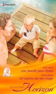 Kate Hardy et Jackie Braun - Une famille pour Dylan - Un sourire sur ton visage.