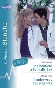 Kate Hardy et Joanna Neil - Une héritière à Penhally Bay - Rendez-vous aux urgences (Harlequin Blanche).