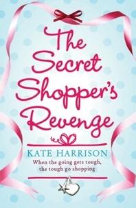 Kate Harrison - The Secret Shopper's Revenge.