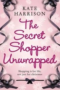 Kate Harrison - The Secret Shopper Unwrapped.