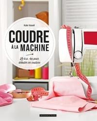 Kate Haxell - Coudre à la machine - Le B.A.-ba pour débuter en couture.