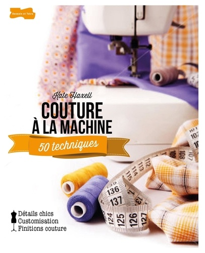Kate Haxell - Couture à la machine - 50 techniques.