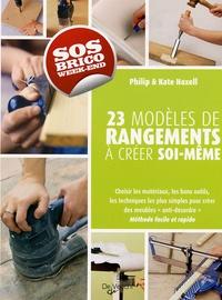 Kate Haxell et Philip Haxell - Petits rangements à créer soi-même - 23 projets pour tous les espaces.