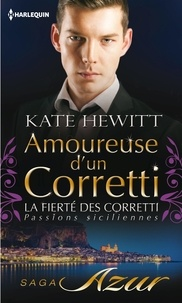 Kate Hewitt - Amoureuse d'un Corretti - T4 - La fierté des Corretti : Passions siciliennes.