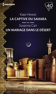 Kate Hewitt et Susanna Carr - La captive du Sahara - Un mariage dans le désert.