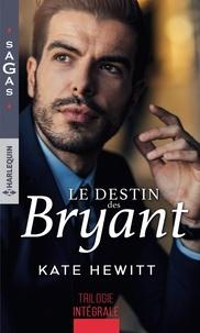 Kate Hewitt - Le destin des Bryant - Une semaine pour s'aimer ; Une si troublante attirance ; Irrésistible tentation.