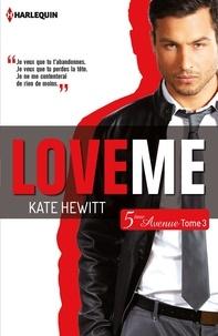 Kate Hewitt - Love me (Cinquième Avenue, Tome 3).