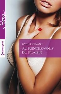 Kate Hoffmann - Au rendez-vous du plaisir.