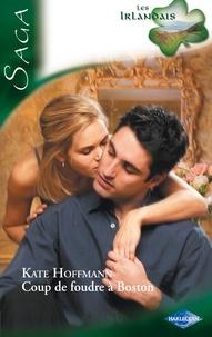 Kate Hoffmann - Coup de foudre à Boston - Saga Les irlandais, tome 6.